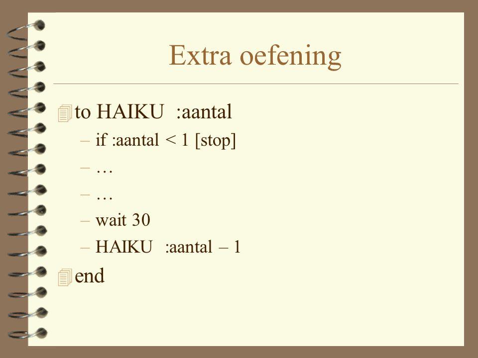 Extra oefening to HAIKU :aantal end if :aantal < 1 [stop] … wait 30